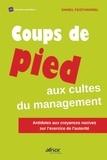 Daniel Feisthammel - Coup de pied aux cultes du management - Antidote aux croyances nocives sur l'exercice de l'autorité.
