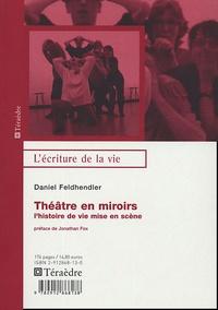 Daniel Feldhendler - Théâtre en miroirs - L'histoire de vie mise en scène.