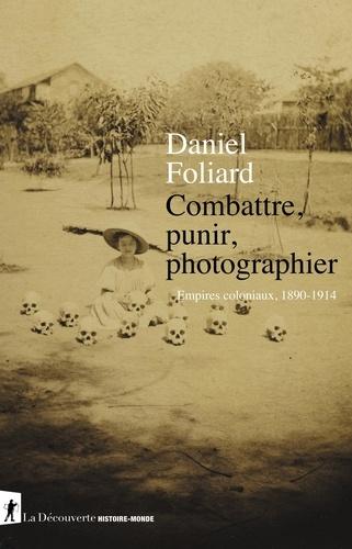 Combattre, punir, photographier. Empires coloniaux, 1890-1914