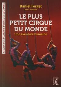 Daniel Forget - Le petit cirque du monde : une aventure humaine.
