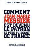 Daniel Fortin - Comment Jean-Marie Messier est devenu le patron le plus puissant de France.
