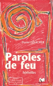Daniel Foucher - Paroles de feu - Homélies.