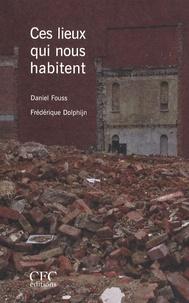 Daniel Fouss et Frédérique Dolphijn - Ces lieux qui nous habitent.