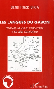 Daniel Franck Idiata - Les langues du gabon - Données en vue de l'élaboration d'un atlas linguistique.