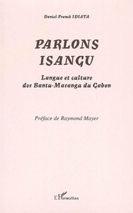 Daniel Franck Idiata - Parlons isangu - Langue et culture des Bantu-Masangu du Gabon.