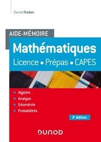 Daniel Fredon - Aide-Mémoire - Mathématiques - 3e éd. - Licence, prépas, Capes.
