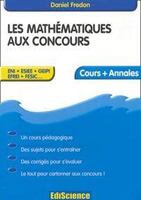 Les mathématiques aux concours- Cours et annales - Daniel Fredon |