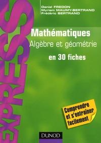 Daniel Fredon et Frédéric Bertrand - Mathématiques, algèbre-géométrie en 30 fiches.
