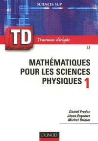 Daniel Fredon et Jésus Ezquerra - Mathématiques pour les sciences physiques 1 - Travaux dirigés.