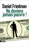Daniel Friedman - Ne deviens jamais pauvre !.