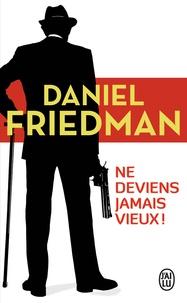 Daniel Friedman - Ne deviens jamais vieux !.