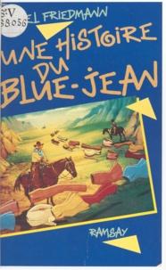 Daniel Friedmann - Une Histoire du blue-jean.
