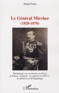 Daniel Furia - Le Général Mircher (1820-1878) - Témoignages sur ses missions en Orient, au Sahara, en Egypte - la captivité en 1870-71 - les débuts de la IIIe République.