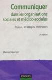 Daniel Gacoin - Communiquer dans les organisations sociales et médico-sociales - Enjeux , stratégies , méthodes.