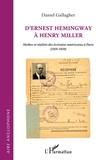 Daniel Gallagher - D'Ernest Hemingway à Henry Miller - Mythe et réalités des écrivains américains à Paris (1919-1939).