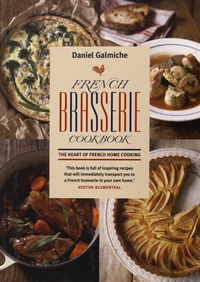 Daniel Galmiche - French Brasserie Cookbook - The Heart of French Home Cooking.