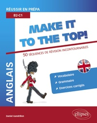 Daniel Gandrillon - Anglais Make it to the Top ! - Réussir en prépa B2-C1 : 50 Séquences de révision incontournables.
