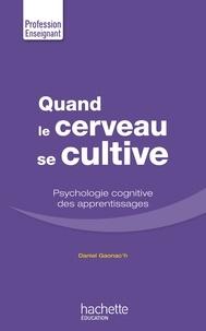 Daniel Gaonac'h - Quand le cerveau se cultive - Psychologie cognitive des apprentissages.