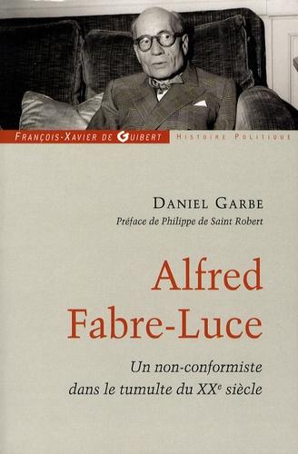 Daniel Garbe - Alfred Fabre-Luce - Un non-conformiste dans le tumulte du XXe siècle.