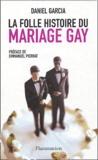 Daniel Garcia - La folle histoire du mariage gay.
