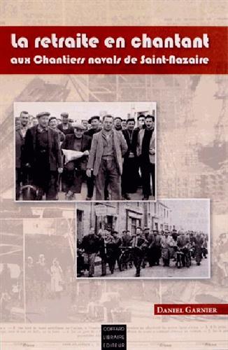 https://products-images.di-static.com/image/daniel-garnier-la-retraite-en-chantant-aux-chantiers-navals-de-saint-nazaire/9782919339198-475x500-1.jpg