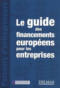 Daniel Gassmann et Hervé Parcineau - Le guide des financements européens pour les entreprises.