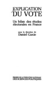Daniel Gaxie - Explication du vote - Un bilan des études électorales en France.