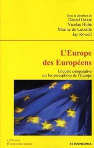 Daniel Gaxie et Nicolas Hubé - L'Europe des Européens - Enquête comparative sur les perceptions de l'Europe.