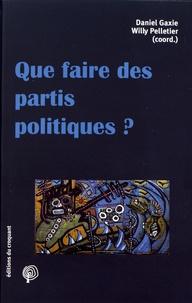 Daniel Gaxie et Willy Pelletier - Que faire des partis politiques ?.