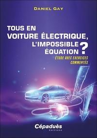 Daniel Gay - Tous en voiture électrique, l'impossible équation ? - Etude avec exercices commentés.
