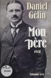 Daniel Gélin - Mon père - Un homme de bon vouloir, récit.