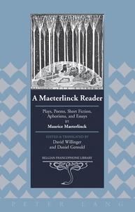 Daniel Gerould et David Willinger - A Maeterlinck Reader - Plays, Poems, Short Fiction, Aphorisms, and Essays by Maurice Maeterlinck – Edited and Translated by David Willinger and Daniel Gerould.