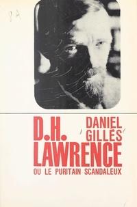 Daniel Gilles - D. H. Lawrence - Ou Le puritain scandaleux.