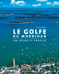 Daniel Gilles - Le golfe du Morbihan - Un joyau si fragile.
