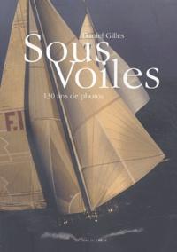 Daniel Gilles - Sous voiles - 130 ans de photos.