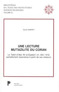 Daniel Gimaret - Une lecture mu'tazilite du Coran - Le Tafsir d'Abu 'Ali al-Djubba'i (m. 303 / 915) partiellement reconstitué à partir de ses citateurs.