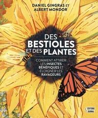 Daniel Gingras et Albert Mondor - Des bestioles et des plantes - Comment attirer les insectes bénéfiques et éloigner les ravageurs.