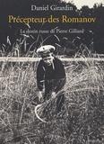 Daniel Girardin - Précepteur des Romanov - Le destin russe de Pierre Gilliard.