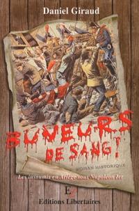 Daniel Giraud - Buveurs de sang ! - Les insoumis, en Ariège, sous Napoléon Ier.