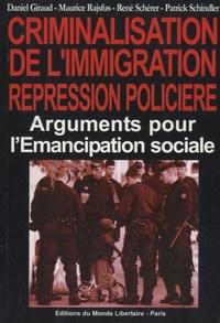 Daniel Giraud et Maurice Rajsfus - Criminalisation de l'immigration, répression policière - Arguments pour l'émancipation sociale.