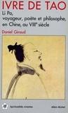 Daniel Giraud - Ivre de Tao - Li Po, voyageur, poète et philosophe en Chine au VIIIe siècle.