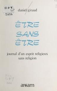Daniel Giraud - Être sans être : journal d'un esprit religieux sans religion.