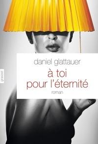 Daniel Glattauer - A toi pour l'éternité - roman - traduit de l'allemand (Autriche) par Anne-Sophie Anglaret.