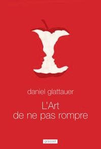 Daniel Glattauer - L'art de ne pas rompre - Traduit de l'allemand (Autriche) par Anne-Sophie Anglaret.