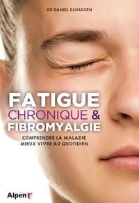 Daniel Gloaguen - Fatigue chronique et fibromyalgie - Syndrome de fatigue chronique et fibromyalgie, deux maladies au coeur de la recherche.