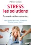 Daniel Gloaguen - Stress, les solutions - Apprenez à maîtriser vos émotions - Mieux dans sa peau, dans son sommeil, relaxé grâce aux plantes.