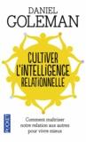 Daniel Goleman - Cultiver l'intelligence relationnelle - Comprendre et maîtriser notre relation aux autres pour vivre mieux.
