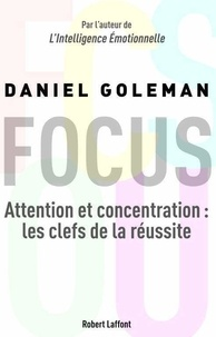 Daniel Goleman - Focus - Attention et concentration : les clefs de la réussite.