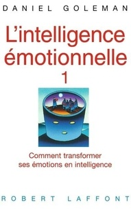 Daniel Goleman - L'intelligence émotionnelle - Comment transformer ses émotions en intelligence.