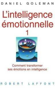 Daniel Goleman - L'INTELLIGENCE EMOTIONNELLE. - Comment transformer ses émotions en intelligence.
